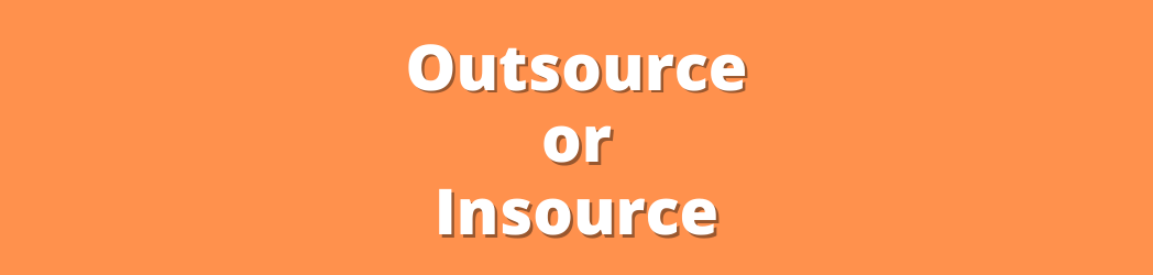 Outsource or Insource